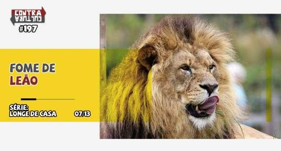 #197 – Fome de leão