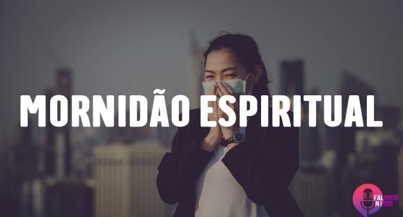 Falando Nisso | O vírus mais perigoso (mornidão espiritual)