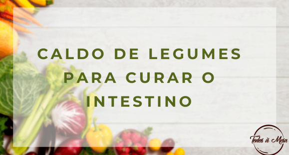 Caldo de Legumes para Curar o Intestino
