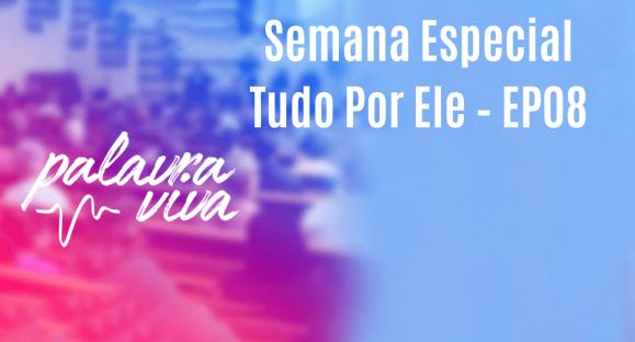 Semana Especial Tudo Por Ele – EP08