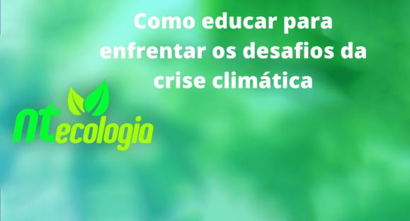 Como educar para enfrentar os desafios da crise climática