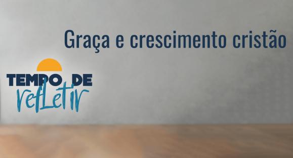 Graça e crescimento cristão