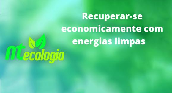 Recuperar-se economicamente com energias limpas