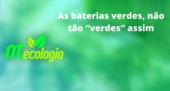 """As baterias verdes, não tão """"verdes"""" assim"""