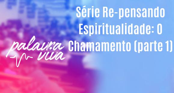 Série Re-pensando Espiritualidade: O Chamamento (parte 1)