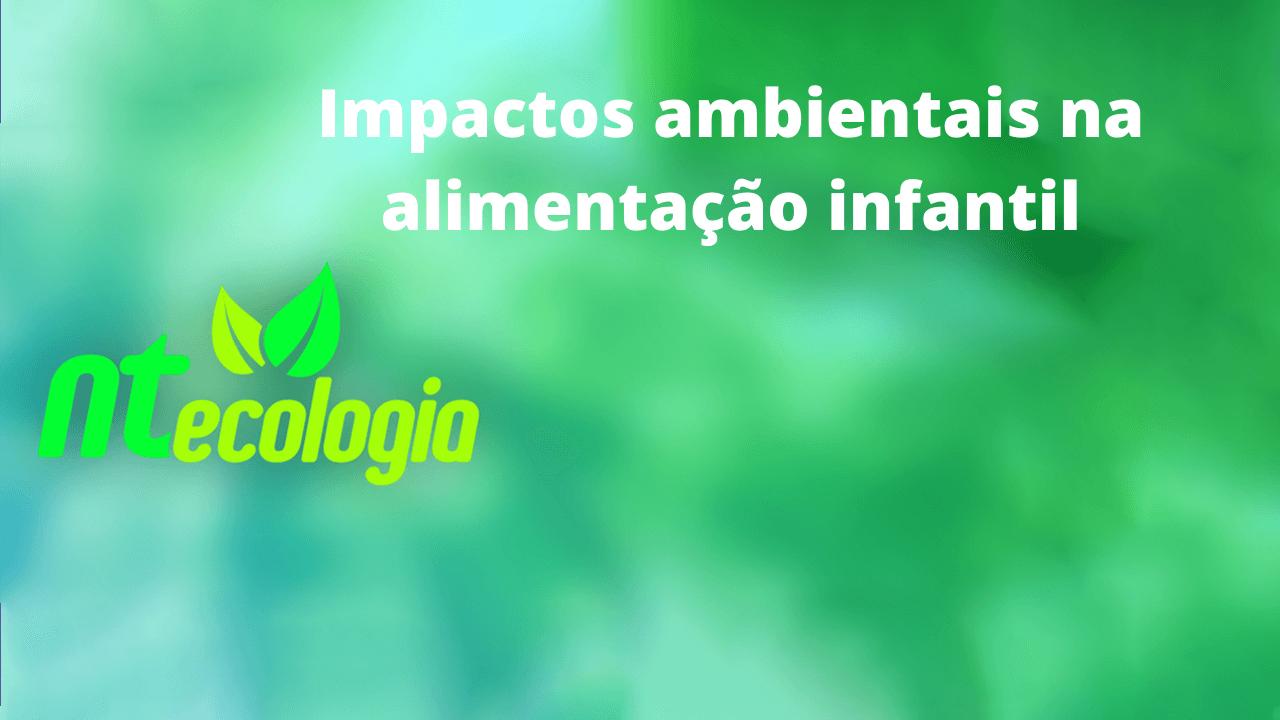 Impactos ambientais na alimentação infantil