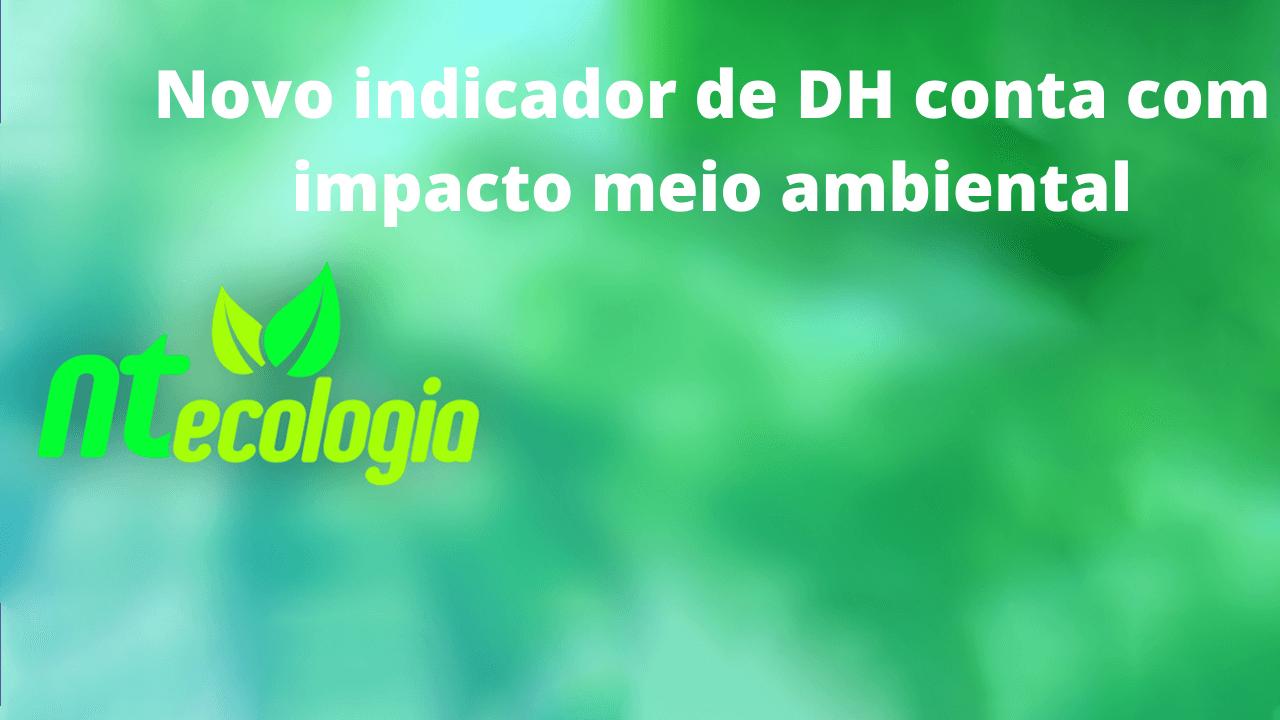 Novo indicador de DH conta com impacto meio ambiental