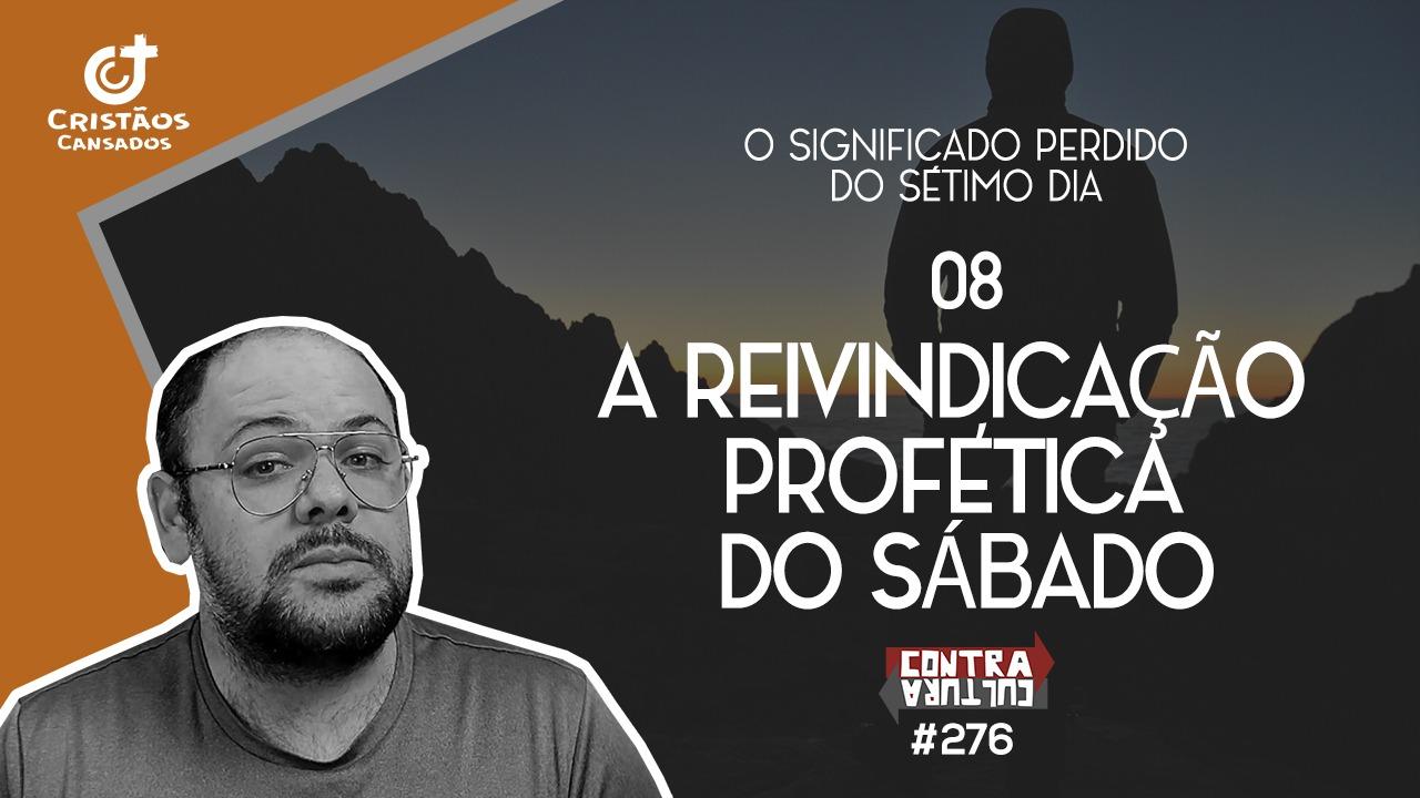 A Reivindicação Profética do Sábado | O Significado Perdido do Sétimo Dia – Ep.08 | #276