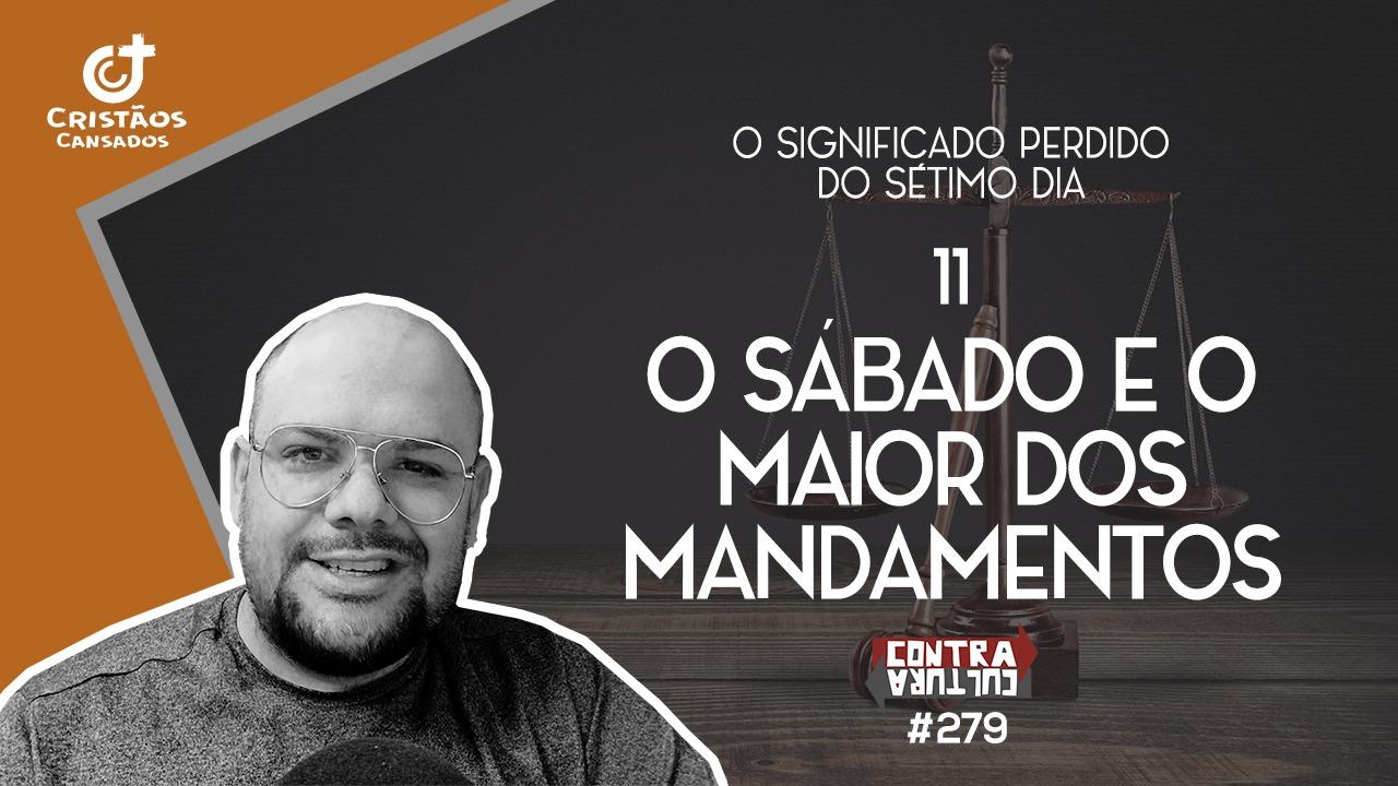 O Sábado e o Maior dos Mandamentos | O Significado Perdido do Sétimo Dia – Ep.11 | #279